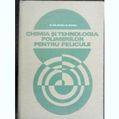 Chimia si tehnologia polimerilor pentru pelicule - A. Blaga