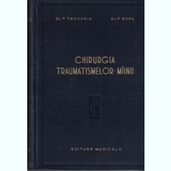 CHIRURGIA TRAUMATISMELOR MAINII - T. TEODORIU