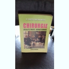 CHIRURGIE. SPECIALITATI INRUDITE. NURSING IN CHIRURGIE - MIRCEA CONSTANTINESCU