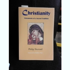 Christianity, lineaments of a Sacred Tradition - Philip Sherrard  (carte in limba engleza)