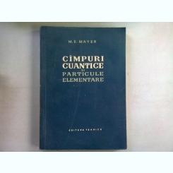CIMPURI CUANTICE SI PARTICULE ELEMENTARE -  M.E. MAYER