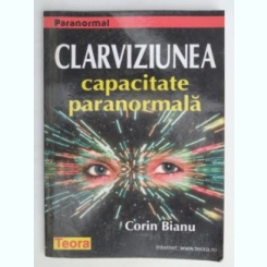 CLARVIZIUNEA , CAPACITATEA PARANORMALA DE CORIN BIANU
