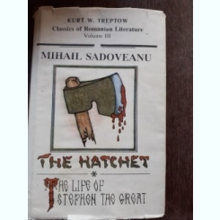 CLASSICS OF ROMANIAN LITERATURA, VOL.III, MIHAIL SADOVEANU THE HATCHET, THE LIFE OF SPEPHEN THE GREAT