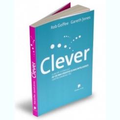 Clever Cum să-i conduci pe cei mai creativi și mai inteligenți dintre oamenii tăi GARETH JONES, ROB GOFFEE