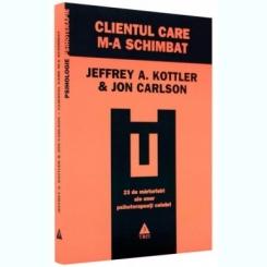 CLIENTUL CARE M-A SCHIMBAT - JEFFREY A. KOTTLER