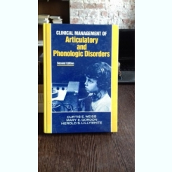 CLINICAL MANAGEMENT OF ARTICULATORY AND PHONOLOGICAL DISORDERS - CURTIS E. WEISS (MANAGEMENTUL CLINIC AL TULBURARILOR ARTICULARE SI FONETICE)