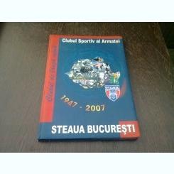 CLUBUL SPORTIV AL ARMATEI, STEAUA BUCURESTI 1947-2007 - ALBUM ANIVERSAR