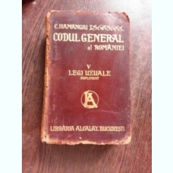 CODUL GENERAL AL ROMANIEI, LEGI UZUALE VOL.V, SUPLIMENT - HAMANGIU