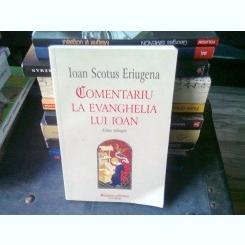 COMENTARIU LA EVANGHELIA LUI IOAN - IOAN SCOTUS ERIUGENA