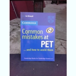 COMMON MISTAKES AND PET AND HOW TO AVOID THEM - LIZ DRISCOLL  (CARTE IN LIMBA ENGLEZA)