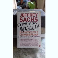 COMMON WEALTH. ECONOMICS FOR A CROWDED PLANET - JEFFREY SACHS  (COMUNITATE DE NATIUNI/FEDERATIE. ECONOMIE PENTRU O PLANETA AGLOMERATA)