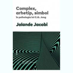 Complex, arhetip, simbol in psihologia lui C.G. Jung - Jolande Jacobi,carte noua