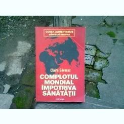 COMPLOTUL MONDIAL IMPOTRIVA SANATATII - CLAIRE SEVERAC