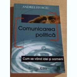 COMUNICAREA POLITICA - ANDREI STOICIU