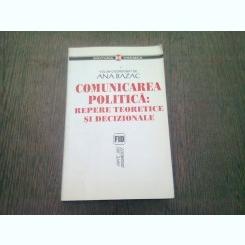 COMUNICAREA POLITICA. REPERE TEORETICE SI DECIZIONALE - ANA BAZAC