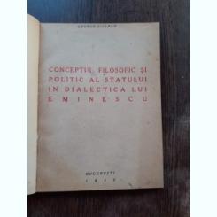 CONCEPTUL FILOSOFIC SI POLITIC AL STATULUI IN DIALECTICA LUI EMINESCU - GEORGE CIULPAN