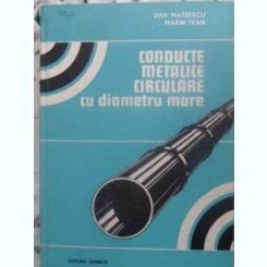 Conducte Metalice Circulare Cu Diametru Mare - D. Mateescu, Maria Ivan ,