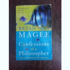 Confessions of a philosopher - Bryan Magee  (carte in limba engleza)