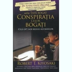 CONSPIRATIA CELOR BOGATI, CELE OPT NOI REGULI ALE BANILOR - ROBERT T. KIYOSAKI