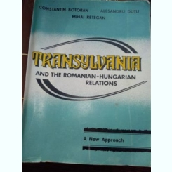 Constantin Botoran, Alesandru Dutu, Mihai Retegan - Transylvania and the Romanian-Hungarian relations