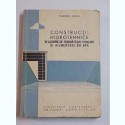 CONSTRUCTII HIDROTEHNICE IN LUCRARI DE IMBUNATATIRI FUNCIARE SI ALIMENTARI CU APA DE FLOREA JELEA 1961