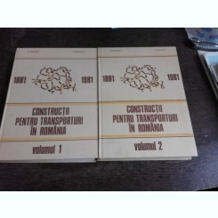 CONSTRUCTII PENTRU TRANSPORTURI IN ROMANIA 1881-1981, MONOGRAFIE 2 VOLUME