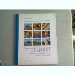 CONSTRUIND CU PAMANT - GERNOT MINKE  (PROIECTARE SI TEHNOLOGII PENTRU O ARHITECTURA DURABILA)