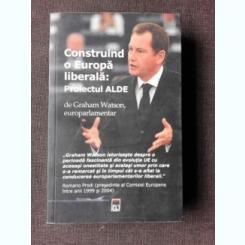 CONSTRUIND O EUROPA LIBERALA, PROIECTUL ALDE - GRAHAM WATSON