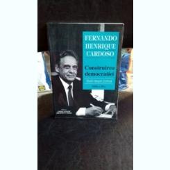 CONSTRUIREA DEMOCRATIEI - FERNANDO HENRIQUE CARDOSO