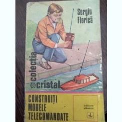 Construiti modele telecomandate - Florica Sergiu