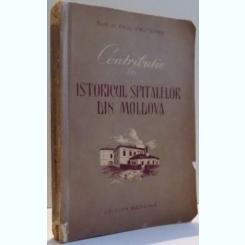 CONTRIBUTIE LA ISTORICUL SPITALELOR DIN MOLDOVA de PAUL PRUTEANU , 1957