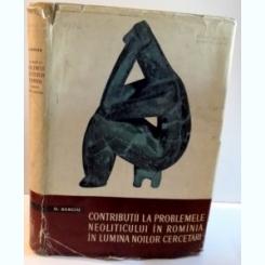 CONTRIBUTII LA PROBLEMELE NEOLITICULUI IN ROMANIA IN LUMINA NOILOR CERCETARI , 1961 Autor: D. BERCIU