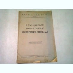 CONTRIBUTIUNI LA STUDIUL JURIDIC AL REGIEI PUBLICE COMERCIALE - PETRE STRIHAN