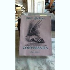 CONVERSATIA - PETRE GHELMEZ