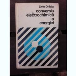 CONVERSIA ELECTROCHIMICA A ENERGIEI - LIVIU ONICIU