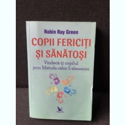 Copii fericiti si sanatosi - Robin Ray Green