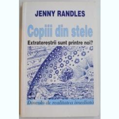 COPIII DIN STELE , EXTRATERESTRII SUNT PRINTRE NOI? DE JENNY RANDLES , 1994