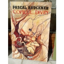 COPILUL DIVIN , PASCAL BRUCKNER