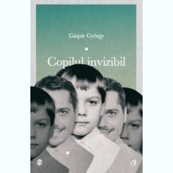 COPILUL INVIZIBIL - GASPAR GYORGY