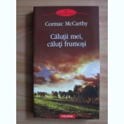 Cormac McCarthy - Calutii mei, caluti frumosi