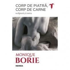 CORP DE PIATRA, CORP DE CARNE - MONIQUE BORIE  (SCULPTURA SI TEATRU)