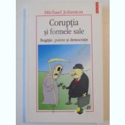 CORUPTIA SI FORMELE SALE , BOGATIE , PUTERE SI DEMOCRATIE DE MICHAEL JOHNSTON