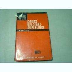 COURS D'ALGEBRE SUPERIEURE - A. KUROSH  (TEXT IN LIMBA FRANCEZA)