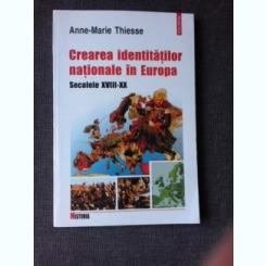 CREAREA IDENTITATILOR NATIONALE IN EUROPA SECOLELE XVIII-XX - ANNE MARIE THIESE