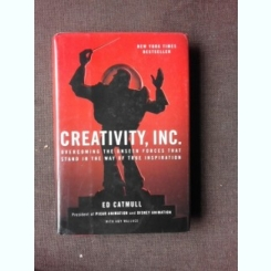 CREATIVITY, INC., OVERCOMING THE UNSEEN FORCES THAT STAND IN THE WAY OF TRUE INSPIRATION - ED CATMULL  (CARTE IN LIMBA ENGLEZA)
