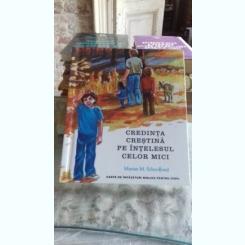 CREDINTA CRESTINA PE INTELESUL CELOR MICI - MARIAN M. SCHOOLLAND
