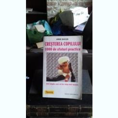 CRESTEREA COPILULUI. 100 DE SFATURI PRACTICE - ANNE BACUS