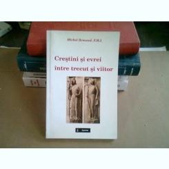 CRESTINI SI EVREI INTRE TRECUT SI VIITOR - MICHEL REMAUD