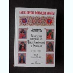 CRONOLOGIA DOMNILOR DIN TARA ROMANEASCA SI MOLDOVA, A.1324-1881, VOL.I , SECOLELE XIV-XVI - CONSTANTIN REZACHEVICI