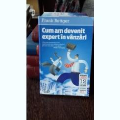 CUM AM DEVENIT EXPERT IN VANZARI - FRANK BETTGER